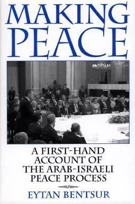 Making Peace: A First Hand Account Of The Arab Israeli Peace Process  by  Eytan Bentsur