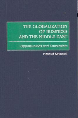 The Globalization Of Business And The Middle East: Opportunities And Constraints Masoud Kavoossi