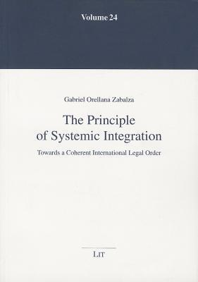 The Principle of Systemic Integration: Towards a Coherent International Legal Order Zabalza