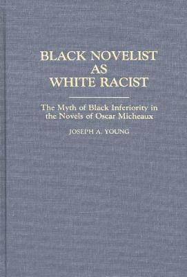 Black Novelist as White Racist: The Myth of Black Inferiority in the Novels of Oscar Micheaux  by  Joseph A. Young
