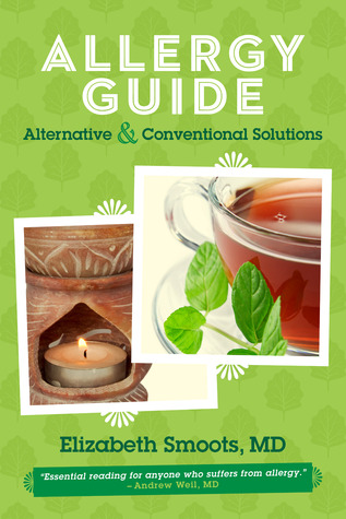 Allergy Guide: Alternative & Conventional Solutions Elizabeth Smoots