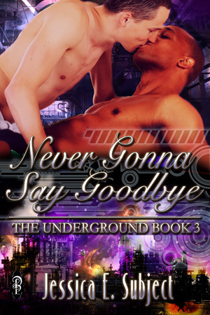 Never Gonna Say Goodbye (The Underground, #3)  by  Jessica E. Subject