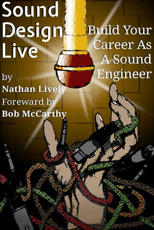 Sound Design Live: Build Your Career As A Sound Engineer Nathan Lively