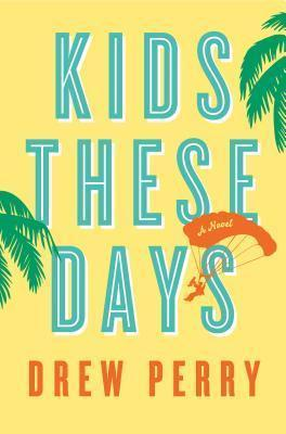 Kids These Days  by  Drew Perry