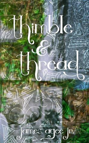 Thimble and Thread  by  James Agee Jr.