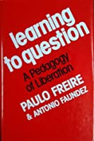 Learning to Question: A Pedagogy of Liberation
