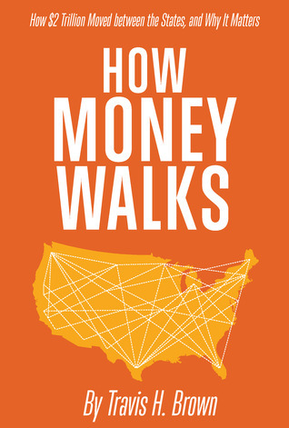 How Money Walks - How $2 Trillion Moved Between the States, and Why It Matters  by  Travis H. Brown