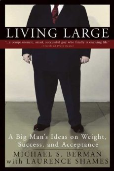 Living Large: A Big Mans Ideas on Weight, Success, and Acceptance  by  Michael S. Berman