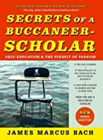 Secrets of a Buccaneer-Scholar: How Self-Education and the Pursuit of Passion Can Lead to a Lifetime of Success