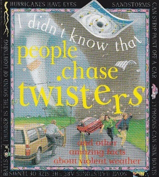 People Chase Twisters and Other Amazing Facts About Weather (I Didnt Know That)  by  Kate Petty