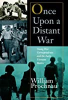 Once Upon a Distant War: Young War Correspondents and the  Early Vietnam Battles