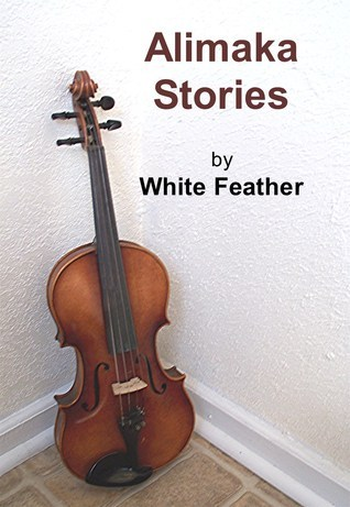 Alimaka Stories  by  White Feather