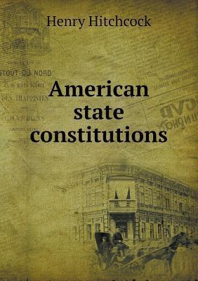 American State Constitutions Henry Hitchcock