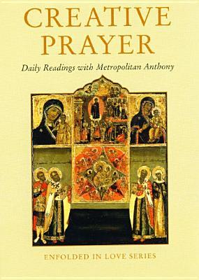 Creative Prayer: Daily Readings with Metropolitan Anthony of Sourozh Metropolitan Anthony (Bloom) of Sourozh