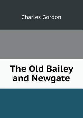 The Old Bailey and Newgate  by  Charles Gordon