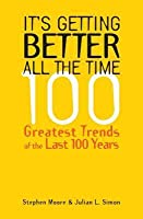 It's Getting Better All the Time: 110 Greatest Trends of the Last 100 Years