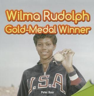 Wilma Rudolph: Gold-Medal Winner  by  Peter Baer