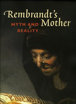 Rembrandts Mother: Myth and Reality  by  Christiaan Vogelaar