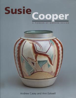 Susie Cooper - A Pioneer for Modern Design: A Pioneer for Modern Design  by  Ann Eatwell