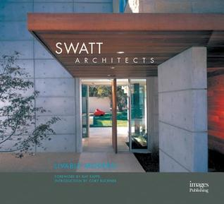 Swatt Architects: Livable Modern  by  Ray Kappe