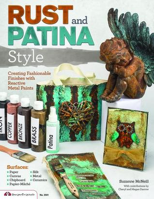 Rust and Patina Style: Creating Fashionable Finishes with Reactive Metal Paints  by  Suzanne McNeill