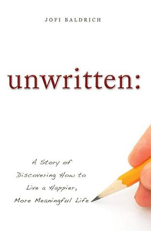 unwritten:: A Story of Discovering How to Live a Happier, More Meaningful Life  by  Jofi Baldrich