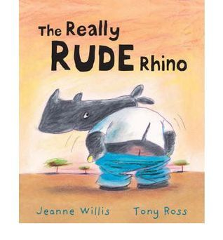 The Really Rude Rhino  by  Jeanne Willis