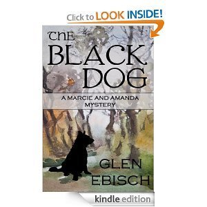 The Black Dog: A Marcie and Amanda Mystery  by  Glen Ebisch
