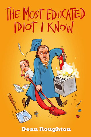 The Most Educated Idiot I Know  by  Dean Roughton