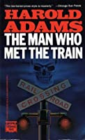 The Man Who Met the Train (Carl Wilcox, #7)