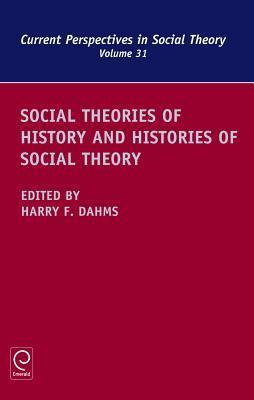 Social Theories of History and Histories of Social Theory  by  Harry F. Dahms