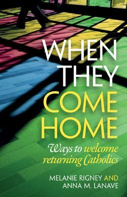 When They Come Home: Ways to Welcome Returning Catholics  by  Melanie Rigney