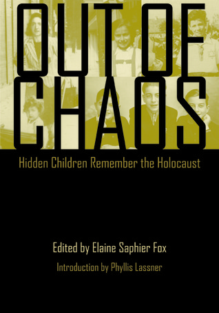 Out of Chaos: Hidden Children Remember the Holocaust  by  Elaine Saphier Fox