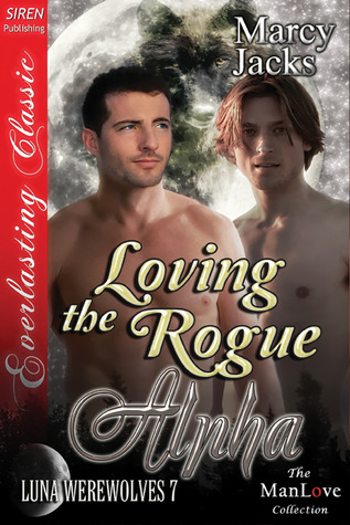 Loving the Rogue Alpha (Luna Werewolves, #7)  by  Marcy Jacks