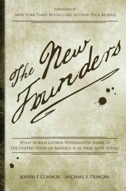 The New Founders: What Would George Washington Think of the United States of America If He Were Alive Today? Michael  Duncan