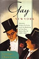 Gay New York: Gender, Urban Culture, and the Makings of the Gay Male World, 1890-1940