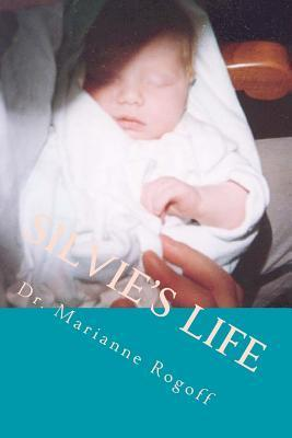 Silvies Life: Biography of a Baby Girl  by  Dr Marianne Rogoff
