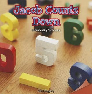 Jacob Counts Down: Understanding Subtraction  by  Nikki Diggory