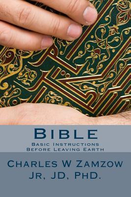 Bible: Basic Instructions Before Leaving Earth  by  Charles W. Zamzow Jr.