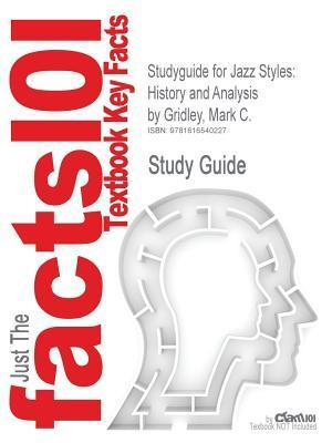 Studyguide for Jazz Styles: History and Analysis  by  Gridley, Mark C., ISBN 9780136005896 by Cram101 Textbook Reviews