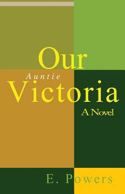 Our Auntie Victoria a Novel  by  E. Powers