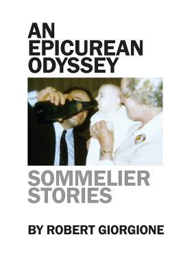 An Epicurean Odyssey: Sommelier Stories  by  Robert Giorgione