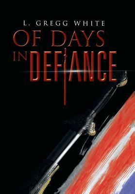 Of Days in Defiance  by  L Gregg White