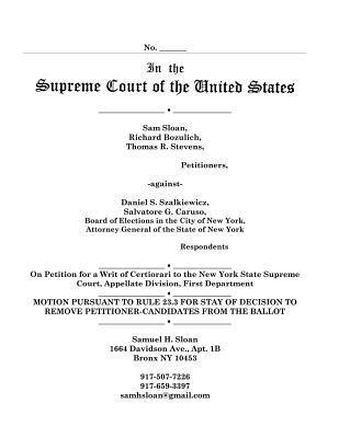 Motion to Us Supreme Court for a Stay of Order of Board of Elections in the City of New York in Petition for a Writ of Certiorari in Sloan Vs Szalkiewicz  by  Samuel H. Sloan