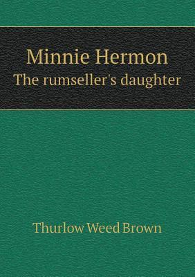 Minnie Hermon the Rumsellers Daughter Thurlow Weed Brown