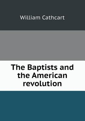 The Baptists and the American Revolution William Cathcart