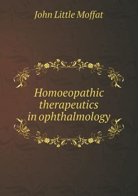 Homoeopathic Therapeutics in Ophthalmology  by  John Little Moffat