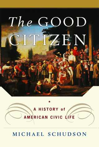 The Good Citizen: A History of American CIVIC Life  by  Michael Schudson