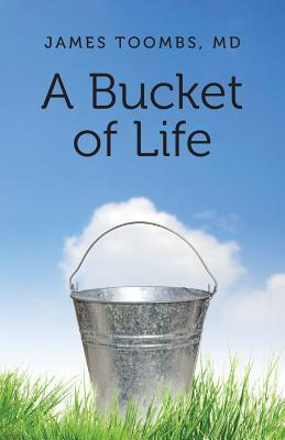 A Bucket of Life James Toombs