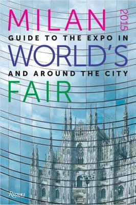 Milan 2015 Worlds Fair: Guide to the Expo In and Around the City Rizzoli